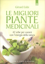 LE MIGLIORI PIANTE MEDICINALI 42 erbe per curarsi con l'energia della natura di Gérard Edde