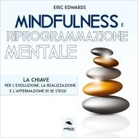 MINDFULNESS E RIPROGRAMMAZIONE MENTALE (AUDIOLIBRO MP3) La chiave per l'evoluzione, la realizzazione e l'affermazione di se stessi di Michael Doody