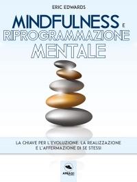 MINDFULNESS E RIPROGRAMMAZIONE MENTALE (EBOOK) La chiave per l'evoluzione, la realizzazione e l'affermazione di se stessi di Michael Doody