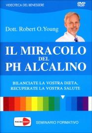 IL MIRACOLO DEL PH ALCALINO - SEMINARIO IN Bilanciate la vostra dieta, recuperate la vostra salute di Robert O. Young