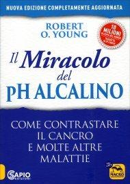 IL MIRACOLO DEL PH ALCALINO Bilanciate la vostra dieta, recuperate la vostra salute di Robert O. Young, Shelley Redford Young