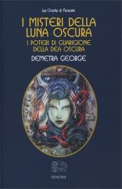 I MISTERI DELLA LUNA OSCURA I poteri di guarigione della Dea Oscura di Demetra George