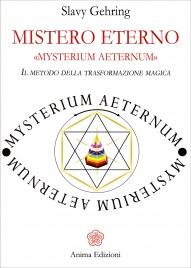 MISTERO ETERNO - MYSTERIUM AETERNUM Il metodo della trasformazione magica di Slavy Gehring