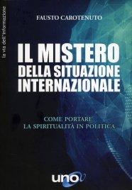 IL MISTERO DELLA SITUAZIONE INTERNAZIONALE Come portare la spiritualità in politica di Fausto Carotenuto