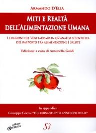 MITI E REALTà DELL'ALIMENTAZIONE UMANA Le ragioni del vegetarismo in un'analisi scientifica del rapporto tra alimentazione e salute di Armando D'Elia, Antonella Guidi