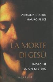 LA MORTE DI GESù di Adriana Destro, Mauro Pesce