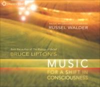 BRUCE LIPTON'S MUSIC FOR A SHIFT IN CONSCIOUSNESS di Bruce Lipton, Russel Walder