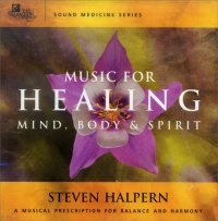 MUSIC FOR HEALING - MIND, BODY & SPIRIT A Musical Prescription for Balance and Harmony di Steven Halpern