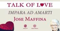 """Diretta streaming """"Talk of Love – Impara ad amarti"""" con Jose Maffina – Lunedì 22 marzo 2021"""