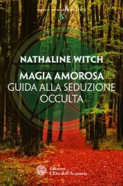 Magia Amorosa - Guida alla Seduzione Occulta