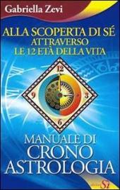 Alla Scoperta di Sé Attraverso le 12 età della Vita - Manuale di Cronoastrologia