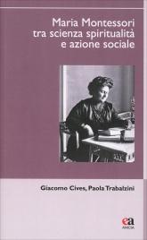 Maria Montessori tra Scienza, Spiritualità e Azione Sociale