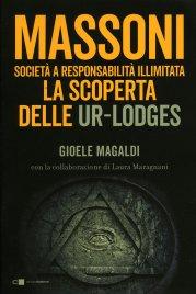 MASSONI Società a Responsabilità illimitata. La Scoperta delle Ur-Lodges di Gioele Magaldi, Laura Maragnani