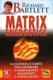 MATRIX ENERGETICS Generare cambiamenti immediati e miracolosi di Richard Bartlett