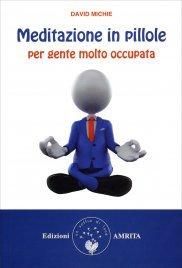 Meditazione In Pillole per Gente Molto Occupata