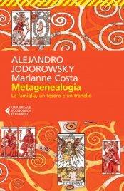 METAGENEALOGIA La famiglia, un tesoro e un tranello di Alejandro Jodorowsky, Marianne Costa