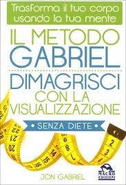 Il Metodo Gabriel - Dimagrisci con la Visualizzazione Senza Diete