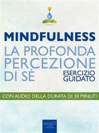 Mindfulness: La Profonda Percezione di Sé (eBook)