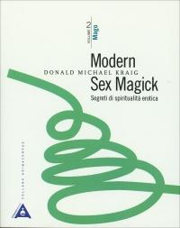 Modern Sex Magick - Segreti di Spiritualità Erotica - Vol. 2