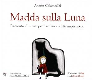 MADDA SULLA LUNA Racconto illustrato per bambini impertinenti di Andrea Colamedici