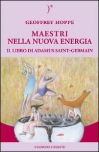 MAESTRI NELLA NUOVA ENERGIA Il libro di Adamus Saint-Germain di Geoffrey Hoppe