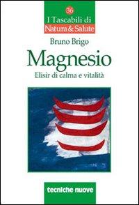 MAGNESIO Elisir di calma e vitalità di Bruno Brigo