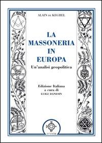 LA MASSONERIA IN EUROPA Un'analisi geopolitica di Alain De Keghel