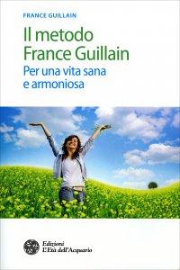 IL METODO FRANCE GUILLAIN Per una vita sana e armoniosa di France Guillain