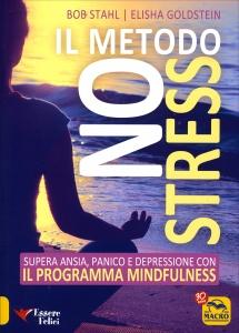 IL METODO NO STRESS Supera ansia, panico e depressione con il Programma Mindfulness di Bob Stahl, Elisha Goldstein