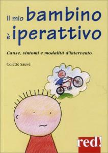 IL MIO BAMBINO È IPERATTIVO Cause, sintomi e modalità d'intervento di Colette Sauvé