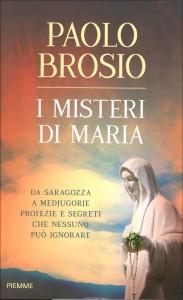 I MISTERI DI MARIA Da saggezza a Medjuforje profezie e segreti che nessuno può ignorare di Paolo Brosio