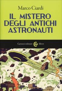 IL MISTERO DEGLI ANTICHI ASTRONAUTI di Marco Ciardi
