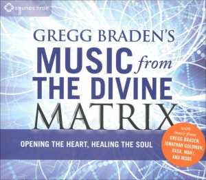 GREGG BRADEN'S MUSIC FROM THE DIVINE MATRIX Opening the heart, healing the soul di Gregg Braden, Jonathan Goldman, Wah!