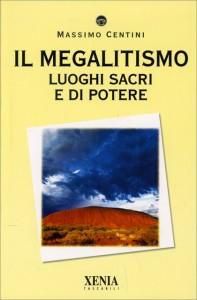 IL MEGALITISMO Luoghi sacri e di potere di Massimo Centini
