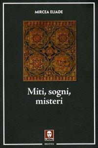 MITI, SOGNI, MISTERI di Mircea Eliade