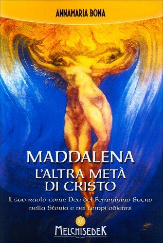 Maddalena: l'Altra Metà di Cristo