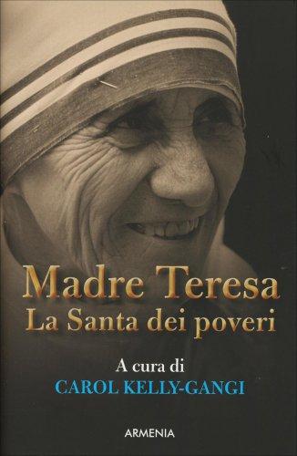 Madre Teresa, la Santa dei Poveri