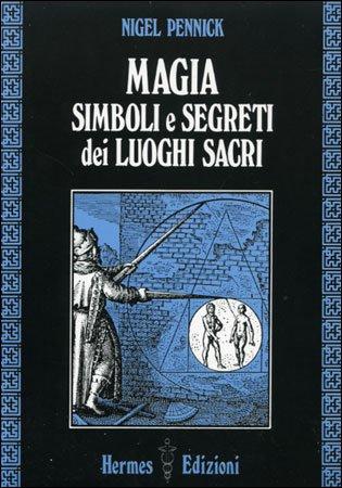 Magia. Simboli e Segreti dei Luoghi Sacri