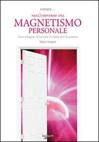 Entrare nell' Universo del Magnetismo Personale