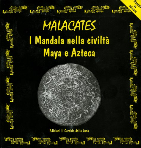Malacates i Mandala nella Civiltà Maya e Atzeca