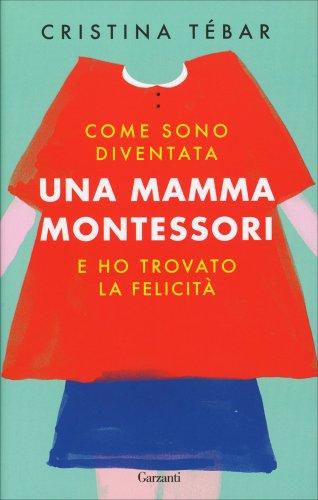 Come Sono Diventata una Mamma Montessori e Ho Trovato la Felicità