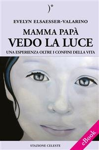 Mamma, Papà, Vedo la Luce (eBook)