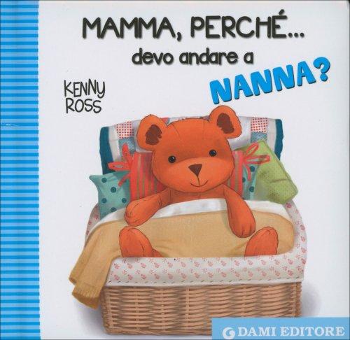 Mamma, Perché... Devo Andare a Nanna?