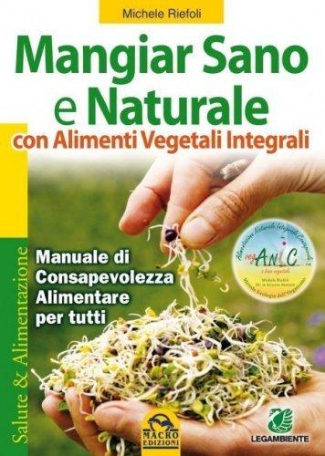 Mangiar Sano e Naturale con Alimenti Vegetali e Integrali (eBook)