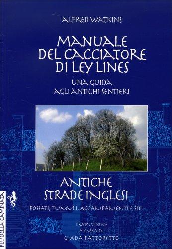 Manuale del Cacciatore di Ley Lines - Una Guida agli Antichi Sentieri