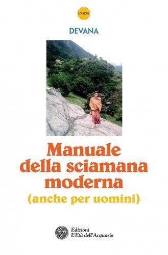 Manuale della Sciamana Moderna - Anche Per Uomini (eBook)