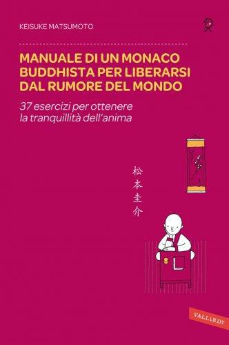 Manuale di un Monaco Buddhista per Liberarsi dal Rumore del Mondo (eBook)