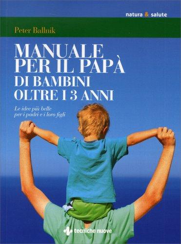 Manuale per il Papà dei Bambini Oltre i 3 Anni