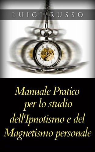 Manuale Pratico per lo Studio dell'Ipnotismo e del Magnetismo Personale (eBook)