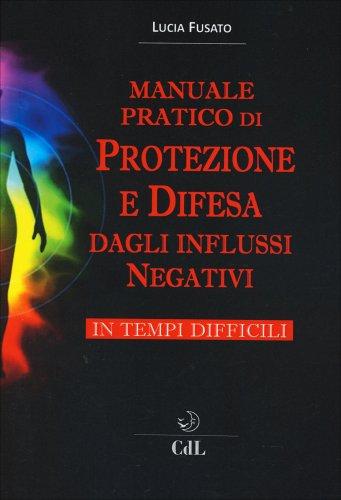 Manuale Pratico di Protezione e Difesa dagli Influssi Negativi